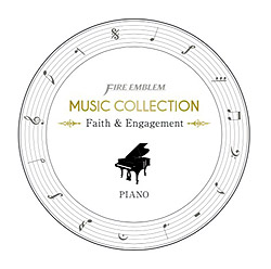 FIRE EMBLEM MUSIC COLLECTION:PIANO 〜faith&Engagement〜