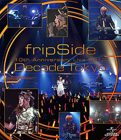 fripSide 10th Anniversary Live 2012 〜Decade Tokyo〜(Blu-ray Video)